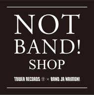 TOWER RECORDS×BAND JA NAIMON !  ポップアップショップ「NOT BAND! SHOP」