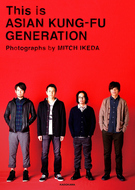 「This is ASIAN KUNG-FU GENERATION Photographs by MITCH IKEDA」