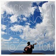 ジャック・ジョンソン From Here To Now To You