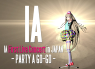 「IA First Live Concert in JAPAN- PARTY A GO-GO -」