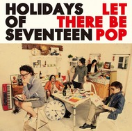 HOLIDAYS OF SEVENTEENの2ndアルバム『LET THERE BE POP』